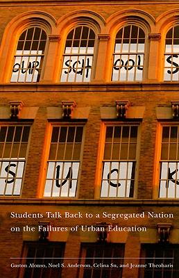 Our Schools Suck By Alonso, Gaston/ Anderson, Noel S./ Su, Celina/ Theoharis, Jeanne
